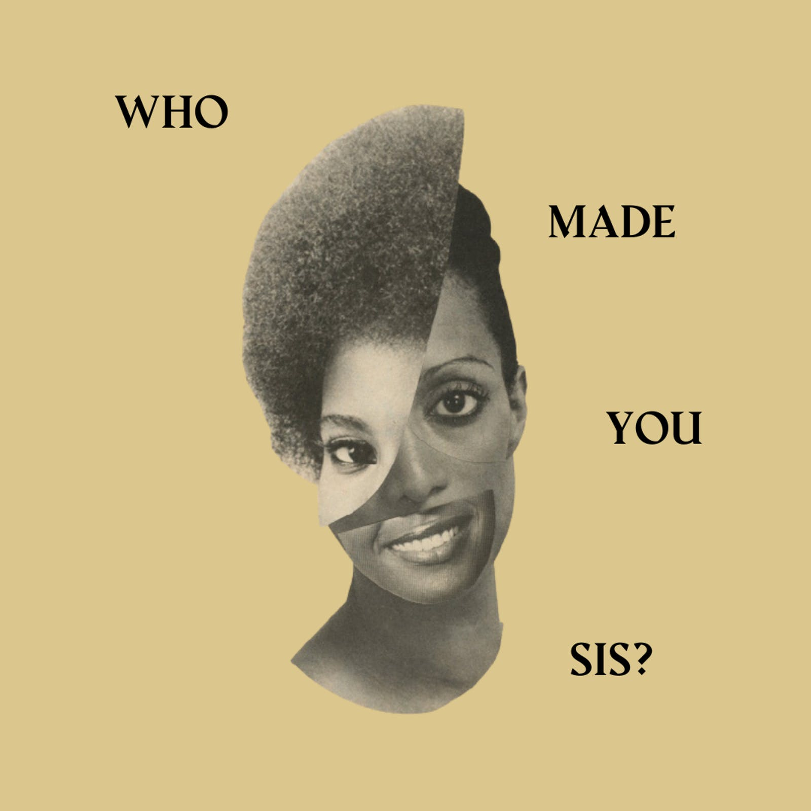 Who Made You Sis Podcast